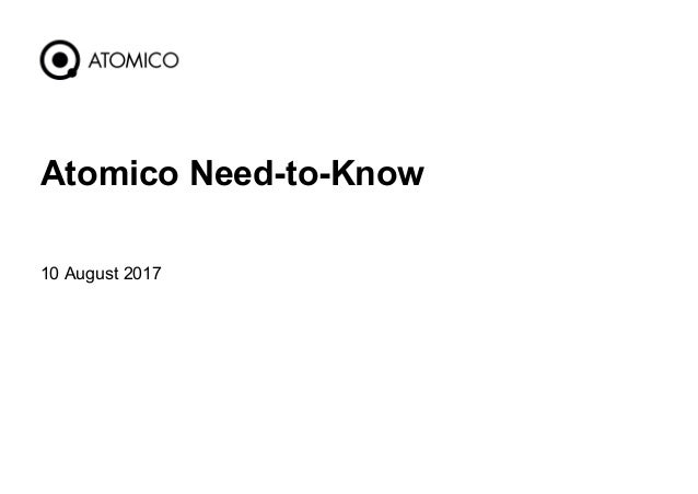 10 August 2017 1 Atomico Need-to-Know