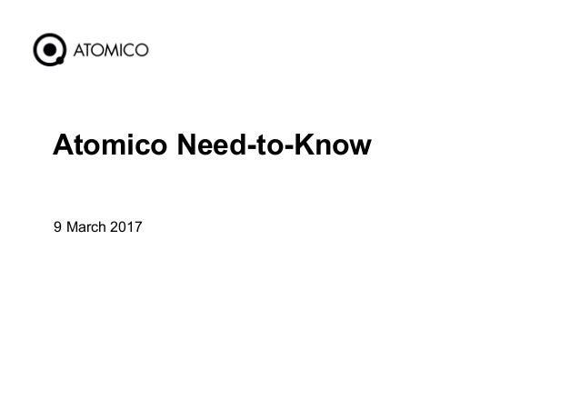 9 March 2017 1 Atomico Need-to-Know
