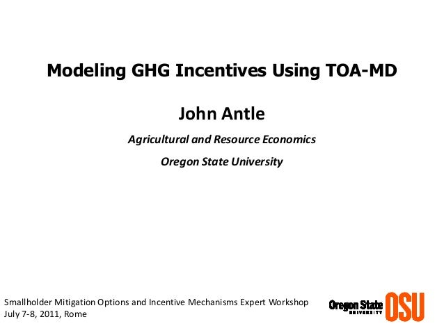 Modeling GHG Incentives Using TOA-MD  John Antle  Agricultural and Resource Economics  Oregon State University  Smallholde...