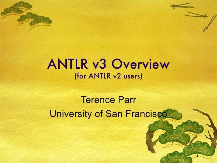 ANTLR v3 Overview (for ANTLR v2 users) Terence Parr University of San Francisco