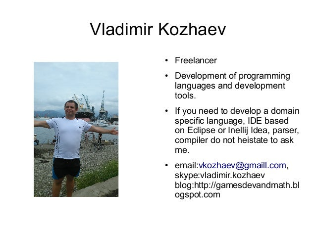 Vladimir Kozhaev ● Freelancer ● Development of programming languages and development tools. ● If you need to develop a dom...