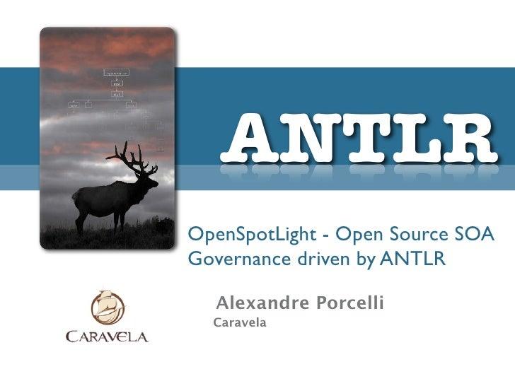 ANTLR OpenSpotLight - Open Source SOA Governance driven by ANTLR    Alexandre Porcelli   Caravela