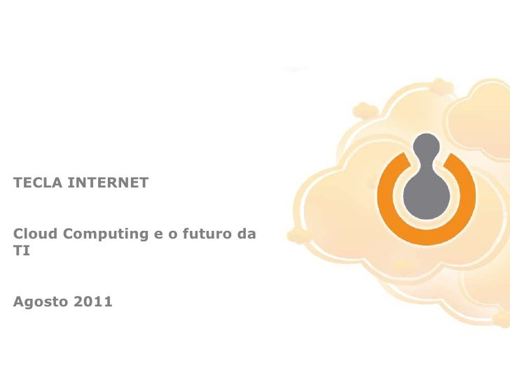 TECLA INTERNETCloudComputing e o futuro da TIAgosto 2011<br />