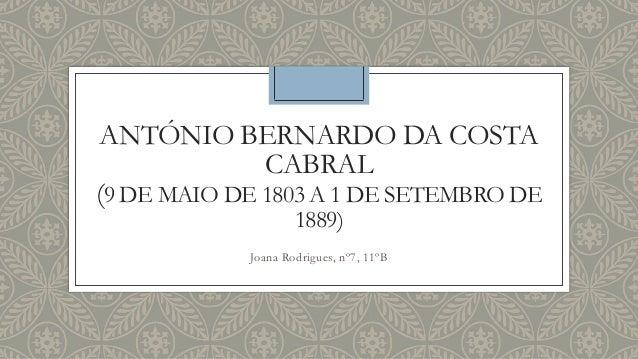 ANTÓNIO BERNARDO DA COSTA CABRAL (9 DE MAIO DE 1803 A 1 DE SETEMBRO DE 1889)  Joana Rodrigues, nº7, 11ºB