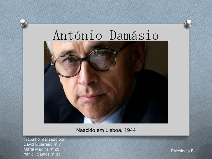 António Damásio                          Nascido em Lisboa, 1944Trabalho realizado por:David Guerreiro nº 7Marta Martins n...