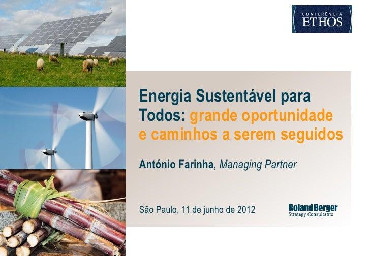Energia Sustentável paraTodos: grande oportunidadee caminhos a serem seguidosAntónio Farinha, Managing PartnerSão Paulo, 1...