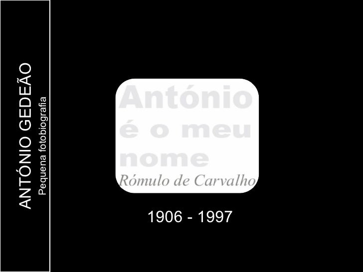 ANTÓNIO GEDEÃO              Pequena fotobiografia1906 - 1997