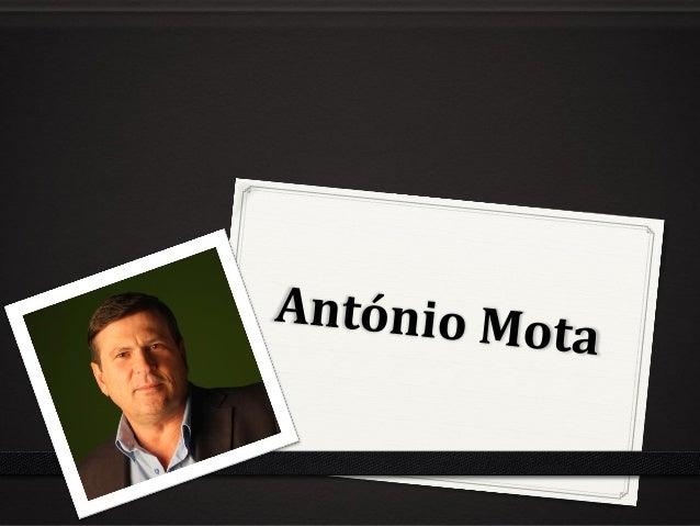 Biografia 0 António Mota é um escritor e professor do ensino básico português. 0 António Mota nasceu a 15 de julho de 1957...
