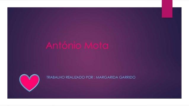 António Mota  TRABALHO REALIZADO POR : MARGARIDA GARRIDO