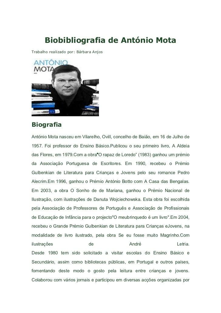 Biobibliografia de António MotaTrabalho realizado por: Bárbara AnjosBiografiaAntónio Mota nasceu em Vilarelho, Ovill, conc...
