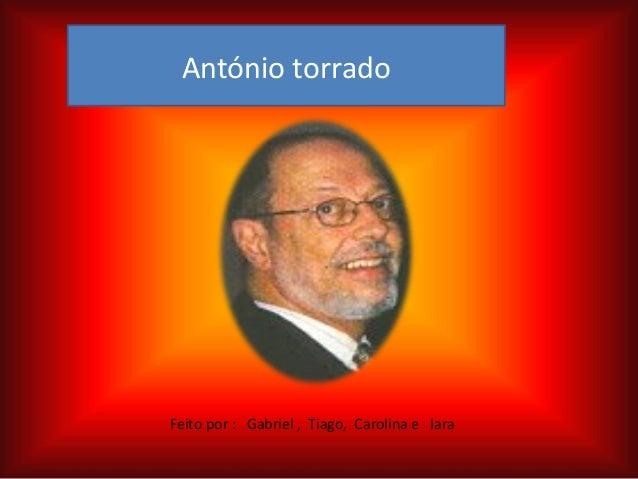 Feito por : Gabriel , Tiago, Carolina e IaraAntónio torrado