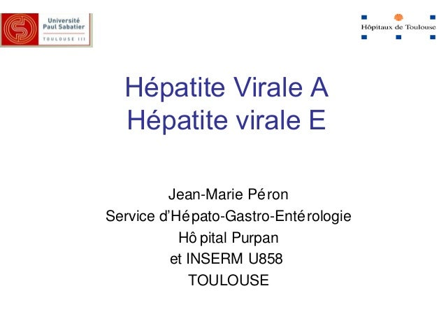 Hépatite Virale A Hépatite virale E Jean-Marie Péron Service d'Hépato-Gastro-Entérologie Hô pital Purpan et INSERM U858 TO...