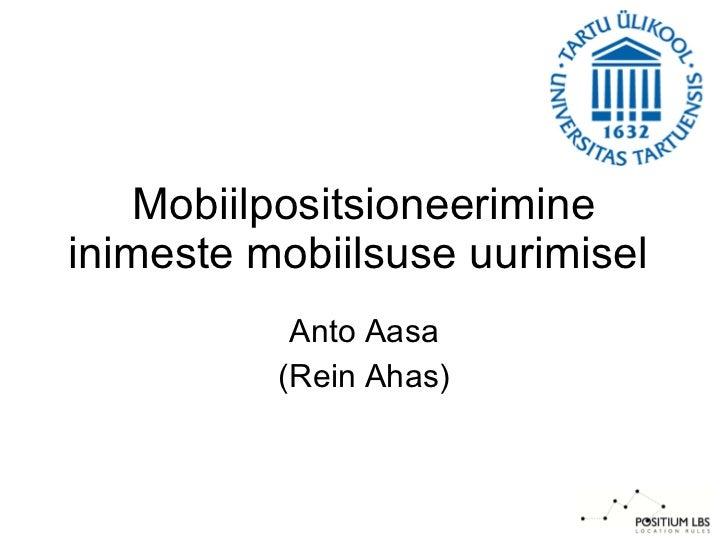 Mobiilpositsioneerimine inimeste mobiilsuse uurimisel  Anto Aasa (Rein Ahas)