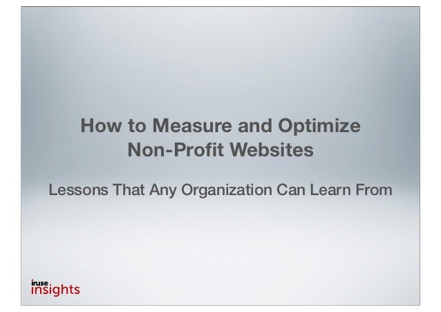 How to Measure and Optimize        Non-Profit WebsitesLessons That Any Organization Can Learn From