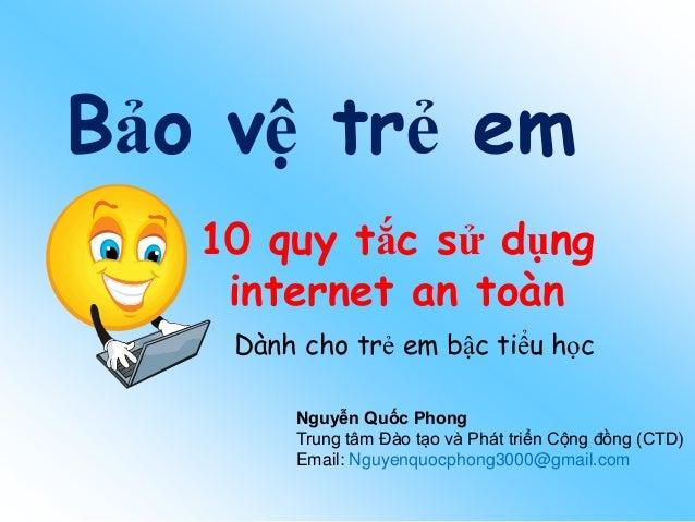 10 quy tắc sử dụng internet an toàn Dành cho trẻ em bậc tiểu học Bảo vệ trẻ em Nguyễn Quốc Phong Trung tâm Đào tạo và Phát...