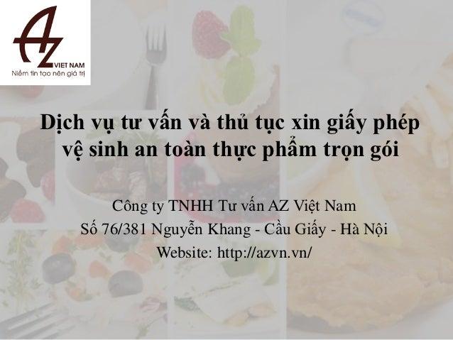 Dịch vụ tư vấn và thủ tục xin giấy phép  vệ sinh an toàn thực phẩm trọn gói        Công ty TNHH Tư vấn AZ Việt Nam    Số 7...
