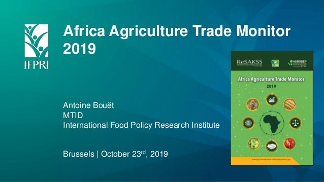 Africa Agriculture Trade Monitor 2019 Antoine Bouët MTID International Food Policy Research Institute Brussels | October 2...