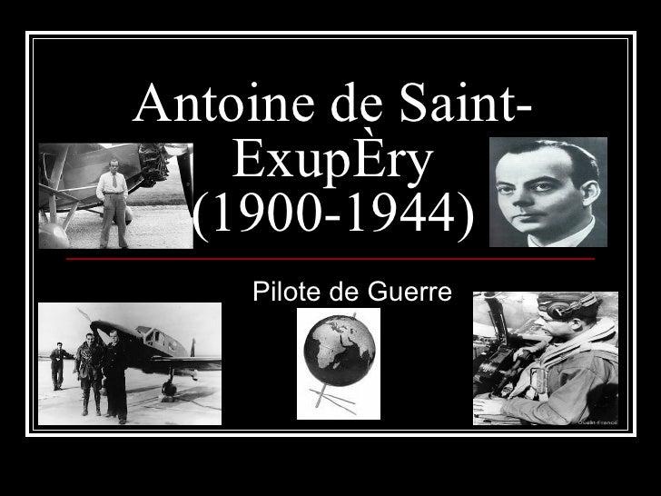 Antoine de Saint-Exupéry (1900-1944) Pilote de Guerre