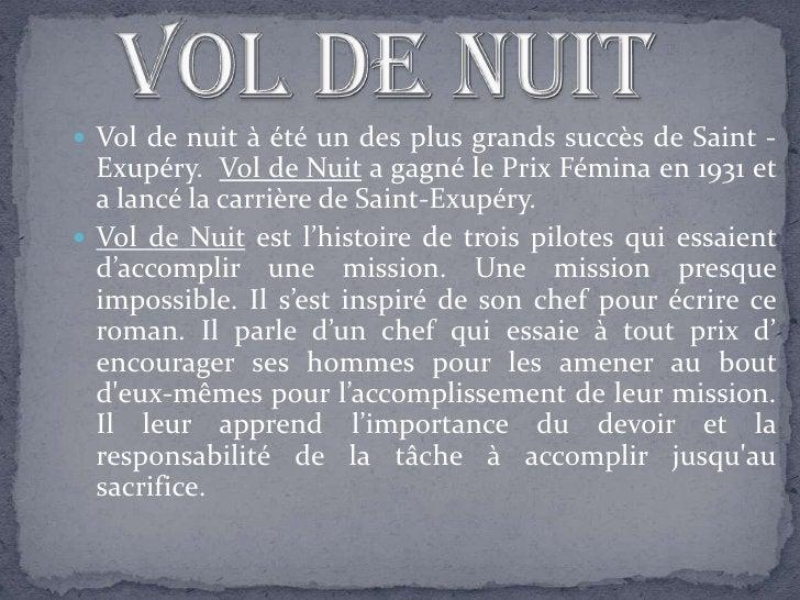 Vol de nuit à été un des plus grands succès de Saint -   Exupéry. Vol de Nuit a gagné le Prix Fémina en 1931 et   a lanc...