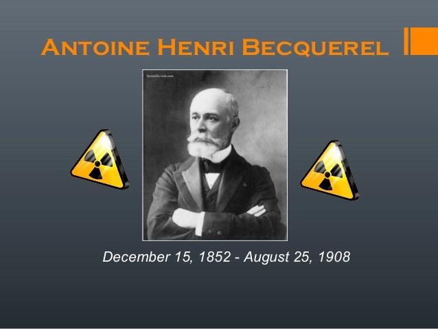 Antoine Henri Becquerel December 15, 1852 - August 25, 1908
