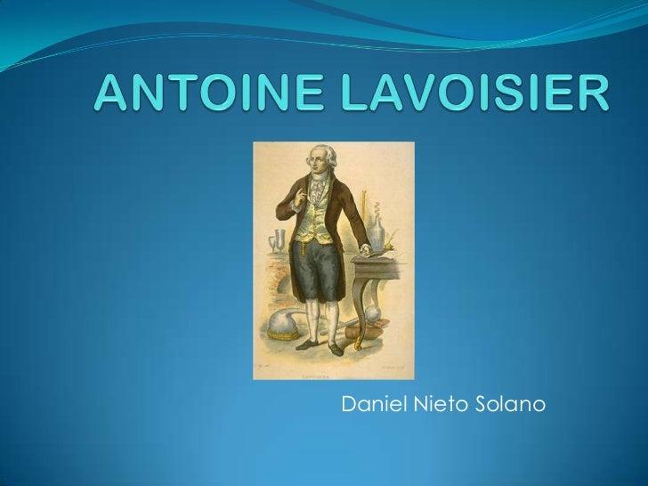 ANTOINE LAVOISIER<br />Daniel Nieto Solano<br />