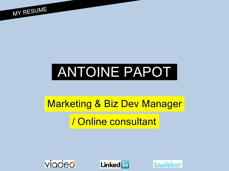 MY RESUME<br />ANTOINE PAPOT<br />Marketing & Biz Dev Manager<br />/ Online consultant<br />