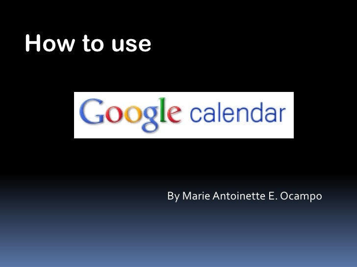 How to use             By Marie Antoinette E. Ocampo