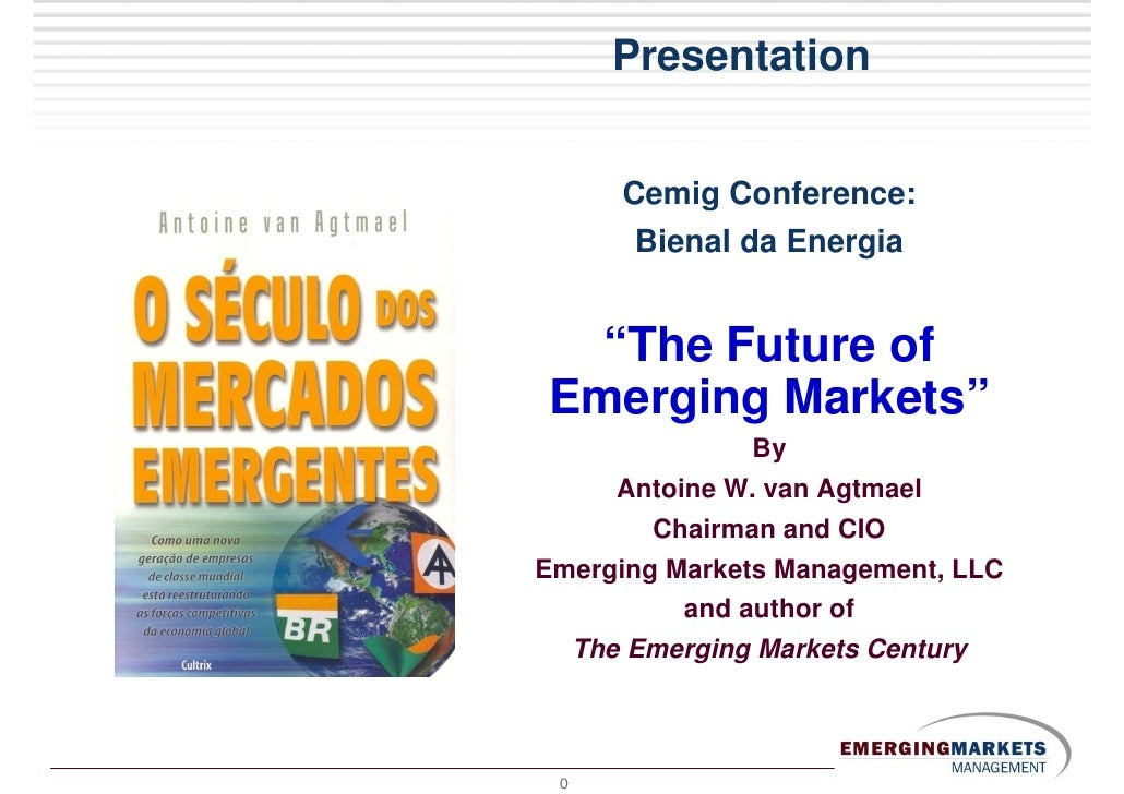 """Presentation        Cemig Conference:       Bienal da Energia     """"The Future of Emerging Markets""""                By      ..."""