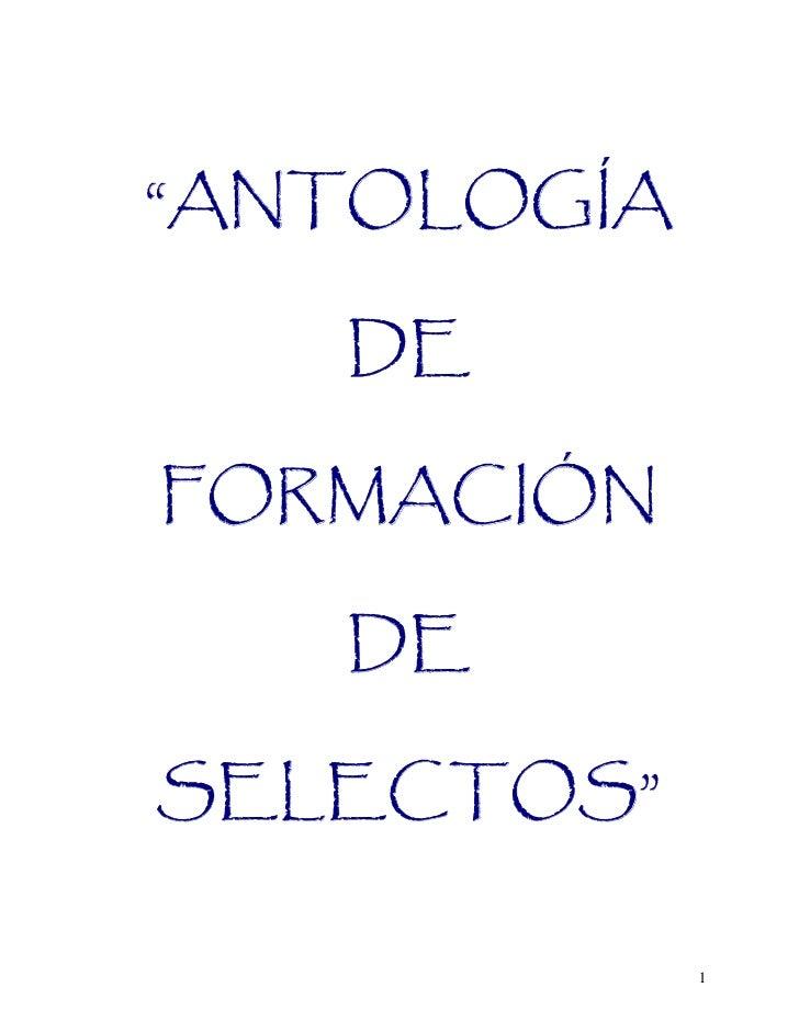 """""""ANTOLOGÍA     DE  FORMACIÓN     DE  SELECTOS""""               1"""