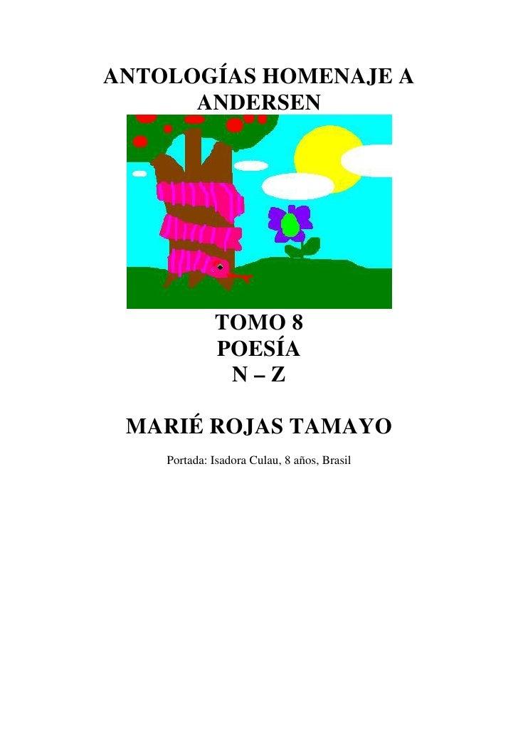ANTOLOGÍAS HOMENAJE A      ANDERSEN             TOMO 8             POESÍA              N–Z MARIÉ ROJAS TAMAYO    Portada: ...