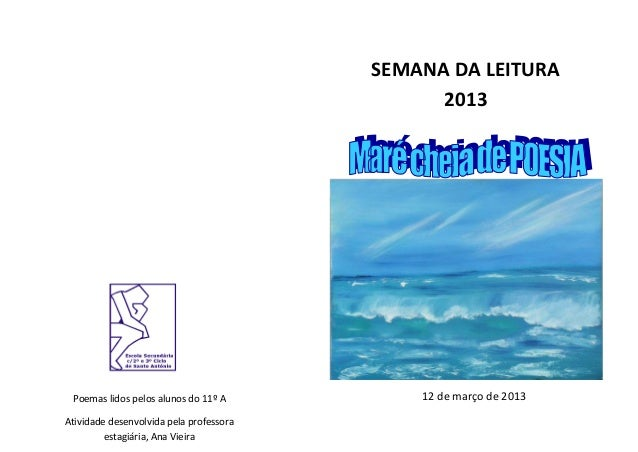 SEMANA DA LEITURA                                               2013 Poemas lidos pelos alunos do 11º A          12 de mar...