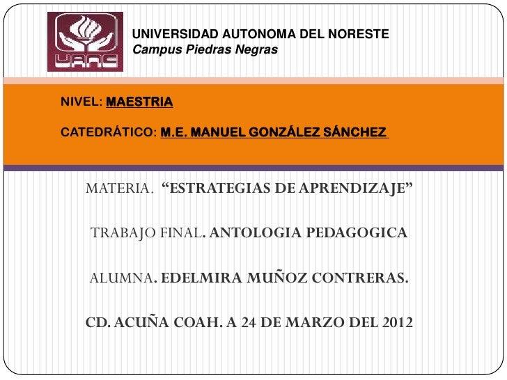 UNIVERSIDAD AUTONOMA DEL NORESTE         Campus Piedras NegrasNIVEL: MAESTRIACATEDRÁTICO: M.E. MANUEL GONZÁLEZ SÁNCHEZ   M...