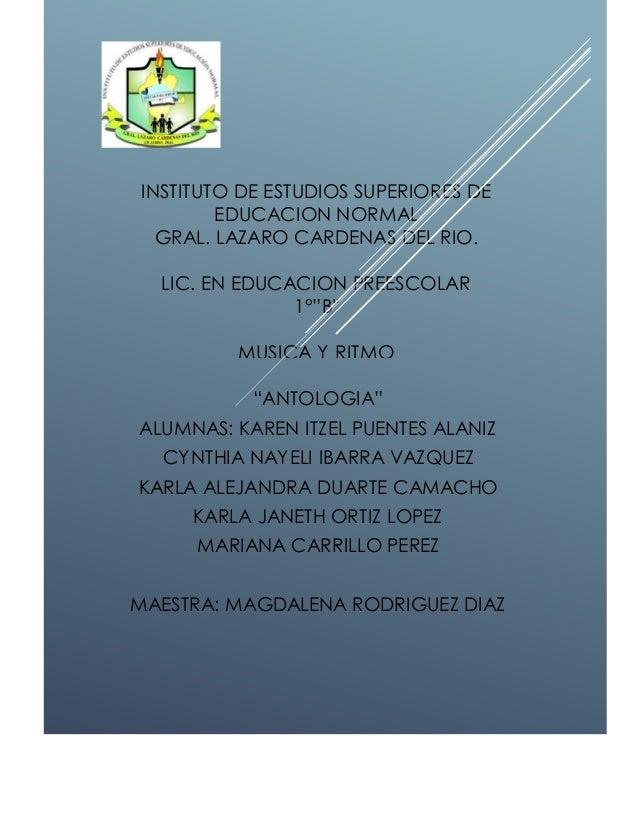 """INSTITUTO DE ESTUDIOS SUPERIORES DE EDUCACION NORMAL GRAL. LAZARO CARDENAS DEL RIO. LIC. EN EDUCACION PREESCOLAR 1°""""B"""" MUS..."""