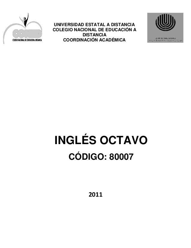 UNIVERSIDAD ESTATAL A DISTANCIA COLEGIO NACIONAL DE EDUCACIÓN A DISTANCIA COORDINACIÓN ACADÉMICA  INGLÉS OCTAVO CÓDIGO: 80...