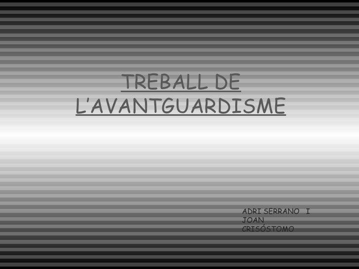 ADRI SERRANO  I JOAN CRISÓSTOMO TREBALL DE L'AVANTGUARDISME