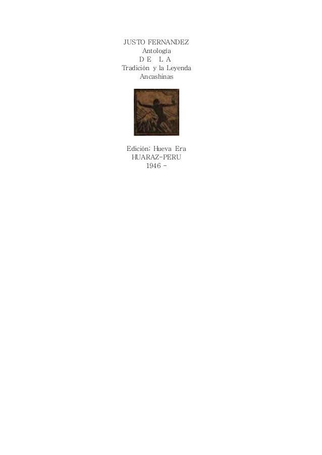 JUSTO FERNANDEZ Antología D E L A Tradición y la Leyenda Ancashinas Edición; Hueva Era HUARAZ-PERU 1946 -