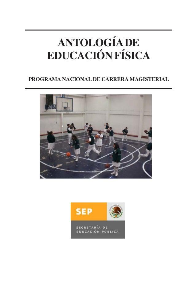 ANTOLOGÍA DE EDUCACIÓN FÍSICA PROGRAMA NACIONAL DE CARRERA MAGISTERIAL