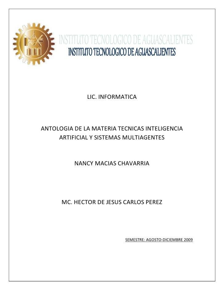 LIC. INFORMATICA    ANTOLOGIA DE LA MATERIA TECNICAS INTELIGENCIA      ARTIFICIAL Y SISTEMAS MULTIAGENTES             NANC...