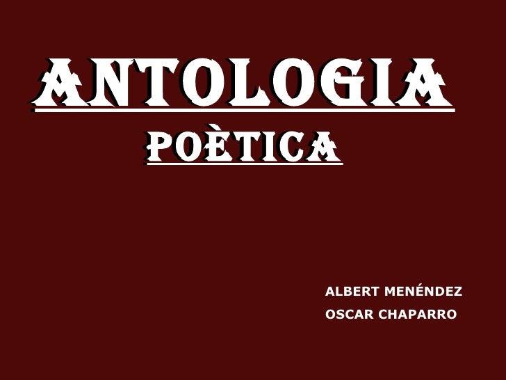 ANTOLOGIA  POÈTICA ALBERT MENÉNDEZ  OSCAR CHAPARRO ANTOLOGIA  POÈTICA