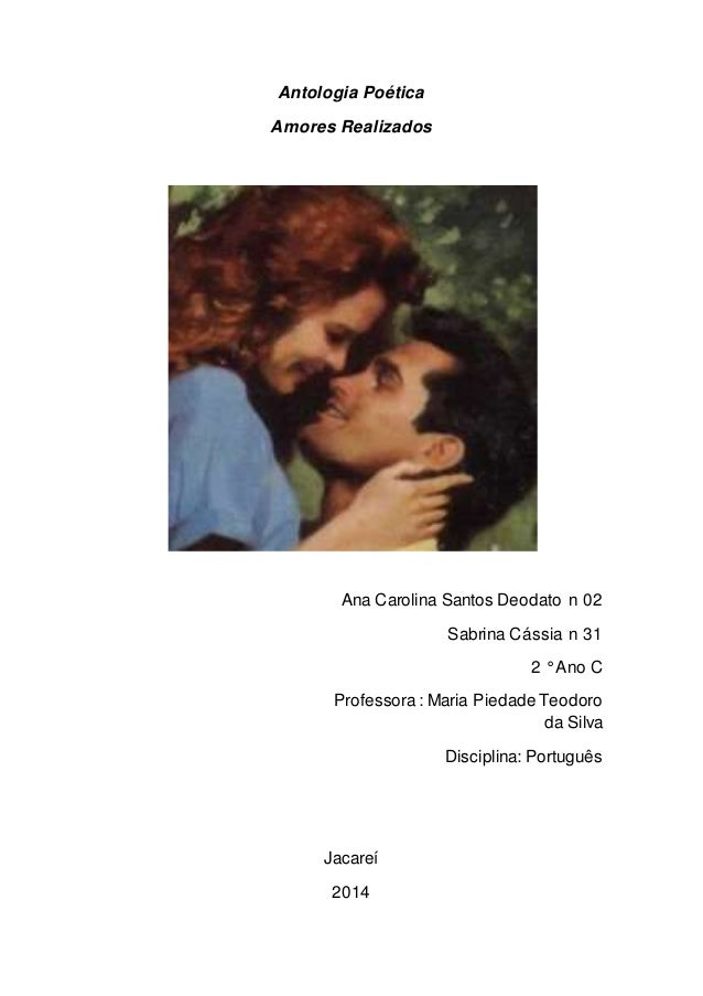 Antologia Poética  Amores Realizados  Ana Carolina Santos Deodato n 02  Sabrina Cássia n 31  2 ° Ano C  Professora : Maria...