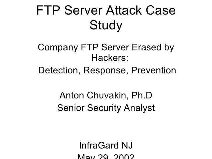 FTP Server Attack Case Study <ul><li>Company FTP Server Erased by Hackers: </li></ul><ul><li>Detection, Response, Preventi...