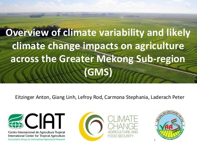 Overview of climate variability and likely climate change impacts on agriculture across the Greater Mekong Sub-region (GMS...