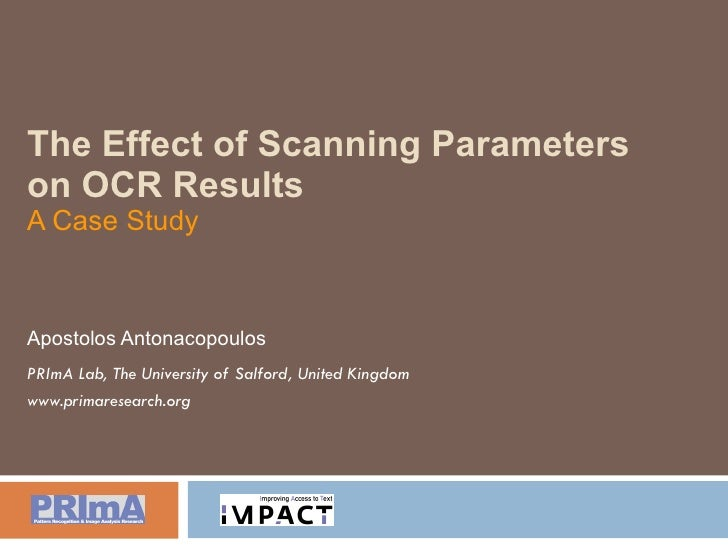 The Effect of Scanning Parameters on OCR Results A Case Study Apostolos Antonacopoulos PRImA Lab, The University of Salfor...