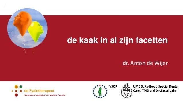 de kaak in al zijn facetten dr. Anton de Wijer UMC St Radboud Special Dental Care, TMD and Orofacial pain VSOP