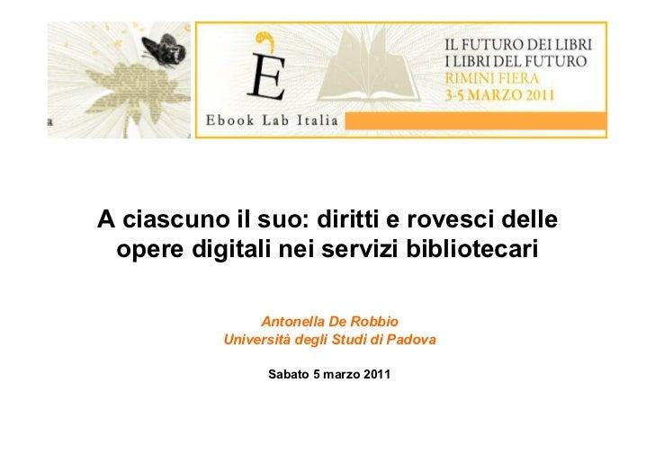 A ciascuno il suo: diritti e rovesci delle opere digitali nei servizi bibliotecari                Antonella De Robbio     ...