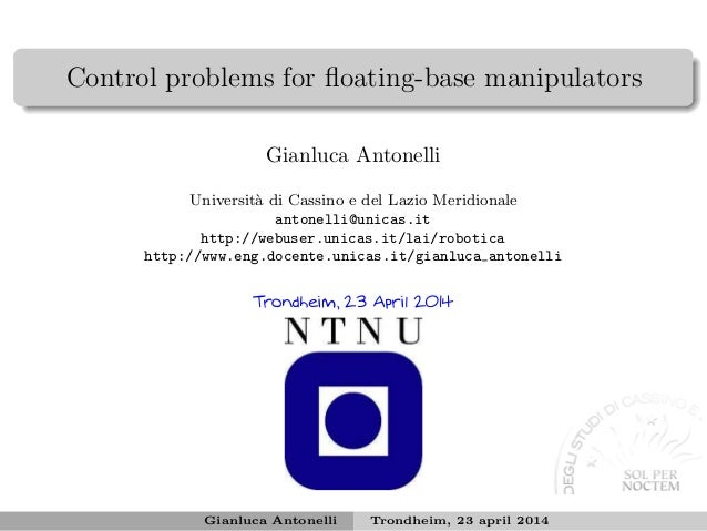 Control problems for floating-base manipulators Gianluca Antonelli Universit`a di Cassino e del Lazio Meridionale antonelli...