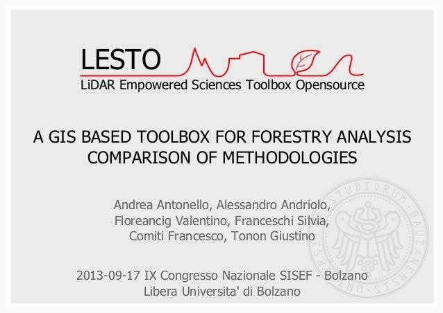 1 Bozen-Bolzano Free University of /21 A GIS BASED TOOLBOX FOR FORESTRY ANALYSIS COMPARISON OF METHODOLOGIES Andrea Antone...