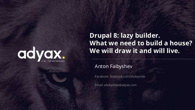 Anton Faibyshev - Drupal 8: lazy builder  What we need to