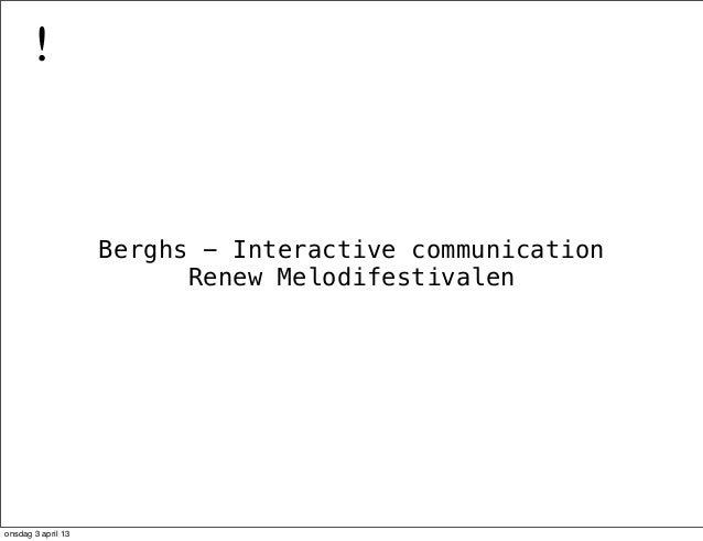 Berghs - Interactive communication Renew Melodifestivalen ! onsdag 3 april 13