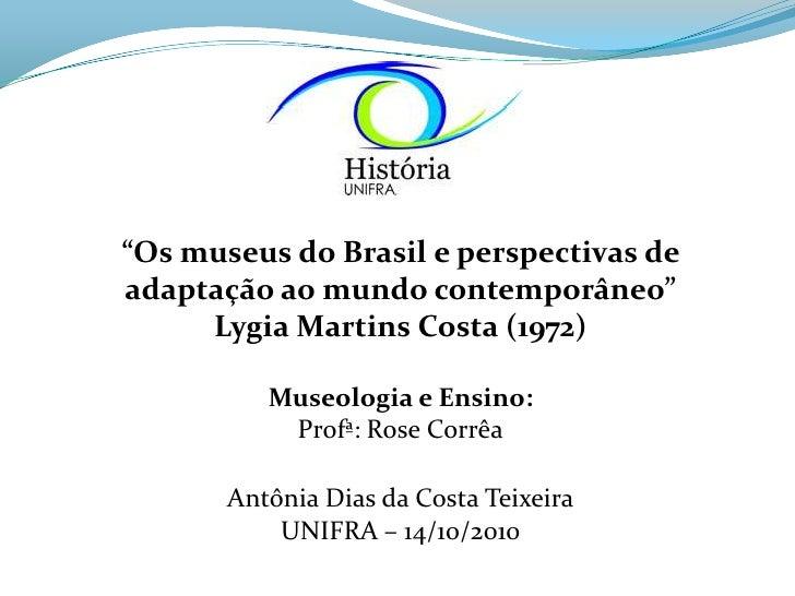 """""""Os museus do Brasil e perspectivas de adaptação ao mundo contemporâneo""""<br />Lygia Martins Costa (1972)<br />Museologia e..."""